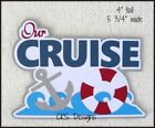 Die Cut OUR CRUISE Title Ship Vacation Scrapbook Embellishment Paper Piecing CKS