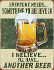 I Believe Ill Have Another Beer Tin Sign 125x16
