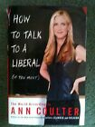 How to Talk to a Liberal If You Must First Ed Ann Coulter 2004 HB Jacket