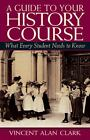 A Guide to Your History Course  What Every Student Needs to Know by Vincent