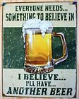 Retro Vintage Tin Sign I Believe Ill Have Another Beer Distressed Great 13x16