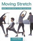 Moving Stretch Work Your Fascia to Free Your Body Wylde Suzanne Good Book