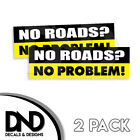 No Roads No Problem Decal Sticker Funny Off Road For Jeep Truck D