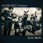 DEADLY GENTLEMEN, THE - ROLL ME, TUMBLE ME - CD - NEW