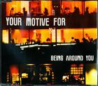YOUR MOTIVE FOR BEING AROUND YOU 3 TRACK CD - EXCELLENT - VGC