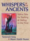 Whispers of the Ancients Native Tales for Teaching and Healing in Our Time by S