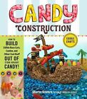 Candy Construction : How to Build Race Cars, Castles, and Other Cool Stuff Out o