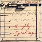 APRIL WINE**ROUGHLY SPEAKING**CD