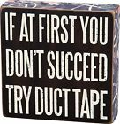 If At First You Dont Succeed Try Duct Tape  Wood Box Sign Primitives by Kathy