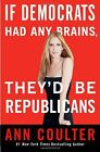 Book If Democrats Had Any Brains Theyd Be Republicans by Ann Coulter