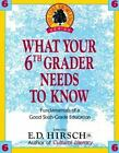 Core Knowledge What Your Sixth Grader Needs to Know  Fundamentals of a Good