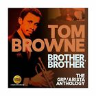 Brother Brother: The GRP / Arista Anthology - TOM BROWNE - CD