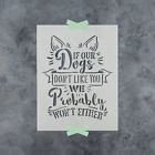 If Our Dogs Dont Like You Stencil Durable  Reusable Mylar Stencils