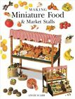 Making Miniature Food and Market Stalls by Angie Scarr (2018, Paperback)