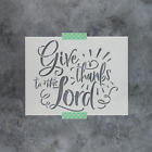 Give Thanks to The Lord Stencil Durable  Reusable Mylar Stencils