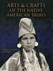 Arts and Crafts of the Native American Tribes by Bill Yenne and Michael G