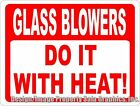 Glass Blowers Do It With Heat Sign Size Options Gift for Glass Blowing Artists