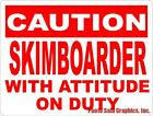 Caution Skimboarder w Attitude on Duty Sign Size Options Skim Board Skimboard