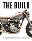 The Build: Insights from the Masters of Custom Motorcycle Design Book~~NEW