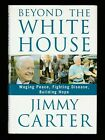 Beyond the White House  Waging Peace Fighting Disease by Jimmy Carter Signed