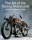 The Art of the Racing Motorcycle Book 100 Years of Designing for Speed Hardcover