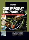 Contemporary Lampworking  A Practical Guide to Shaping Glass in the Flame by B