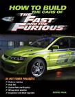 How To Build the Cars of The Fast and the Furious Motorbooks Workshop , Paul, E
