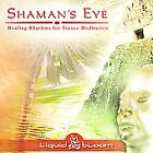 Shaman's Eye: Healing Rhythms for Trance Meditation by Liquid Bloom *New CD*