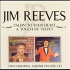 Talkin' to Your Heart/Touch of Velvet by Jim Reeves (CD, Aug-2004, Bmg)