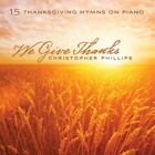 Christopher Phillips We Give Thanks 15 Thanksgiving Hymns on Piano New CD