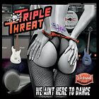 Triple Threat - We Aint Here to Dance [New CD]