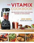 The Vitamix Cookbook  250 Delicious Whole Food Recipes to Make in Your