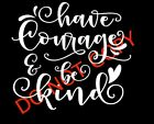 HAVE COURAGE BE KIND DECAL CAR TRUCK LAPTOP CUTE STICKER FUN