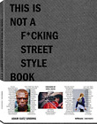 Adam Katz Sinding-This Is Not A F*Cking Street Style Book (UK IMPORT)  BOOKH NEW