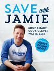 Save with Jamie Shop Smart Cook Clever Waste Less by Jamie Oliver