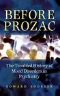 Before Prozac: The Troubled History of Mood Disorders in Psychiatry by Shorte…
