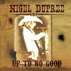 Audio CD: Up To No Good, Nigel Dupree. New Cond. . 044003162532
