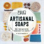 DIY Artisanal Soaps Make Your Own Custom Handcrafted Soaps