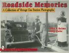 Roadside Memories A Collection of Vintage Gas Station Photographs 9780764302787
