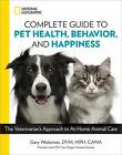 National Geographic Complete Guide to Pet Health Behavior and Happiness The V