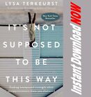 It's Not Supposed to Be This Way by Lysa TerKeurst Clear- Instant Download