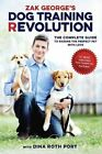Zak Georges Dog Training Revolution The Complete Guide to Rais 9781607748915