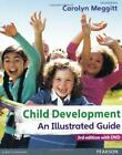 Child Development an Illustrated Guide with DVD Birth to 19 Years by Carolyn M