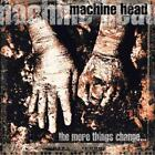 MACHINE HEAD - THE MORE THINGS CHANGE [PA] NEW CD