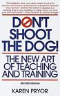 Dont Shoot the Dog  The New Art of Teaching and Training by Karen Pryor