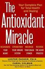 The Antioxidant Miracle Your Complete Plan for Total Health and Healing