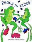 Frogs in Clogs by Sheila Sampton