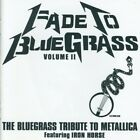 Iron Horse - Fade To Bluegrass, Vol. 2: The Bluegrass Tribute To Metal