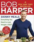 Skinny Meals  Everything You Need to Lose Weight Fast by Bob Harper
