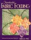 Fantastic Fabric Folding  Innovative Quilting Projects by Rebecca Wat